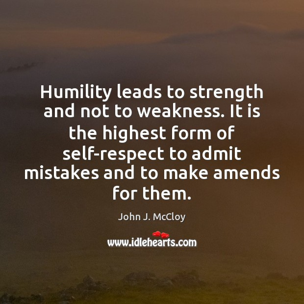 Image, Humility leads to strength and not to weakness. It is the highest