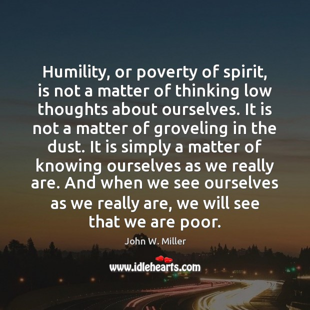 Humility, or poverty of spirit, is not a matter of thinking low Humility Quotes Image