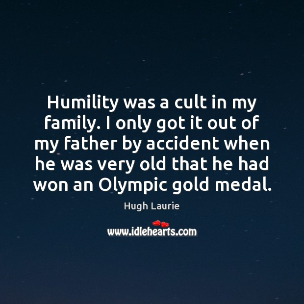 Image, Humility was a cult in my family. I only got it out
