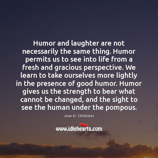 Image, Humor and laughter are not necessarily the same thing. Humor permits us
