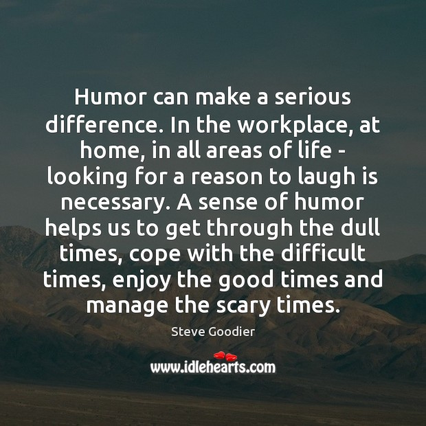 Humor can make a serious difference. In the workplace, at home, in Steve Goodier Picture Quote