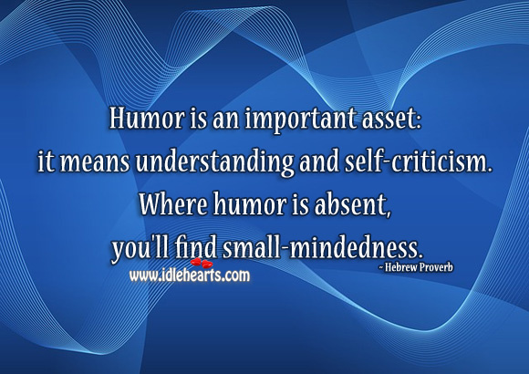 Humor is an important asset: it means understanding and self-criticism. Hebrew Proverbs Image