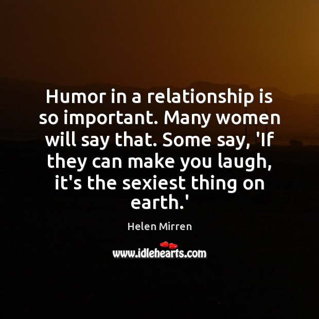 Humor in a relationship is so important. Many women will say that. Image