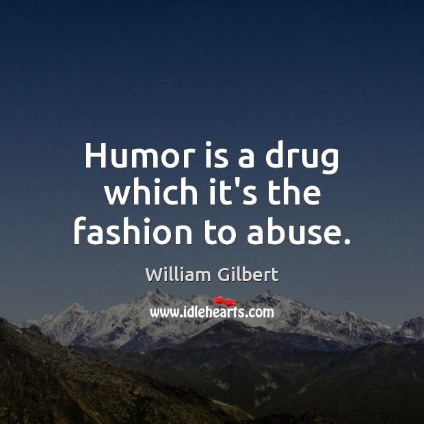 Humor is a drug which it's the fashion to abuse. Humor Quotes Image