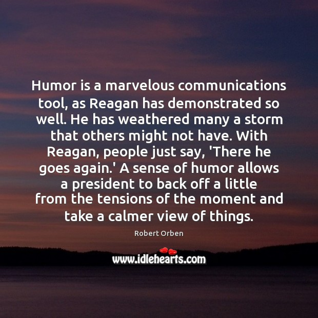 Humor is a marvelous communications tool, as Reagan has demonstrated so well. Image