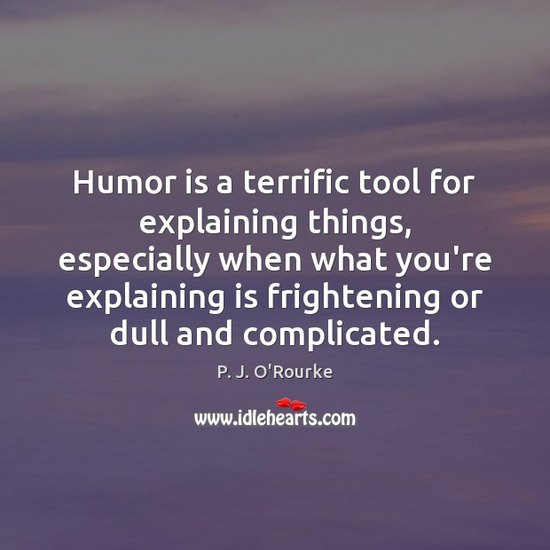 Humor is a terrific tool for explaining things, especially when what you're Image
