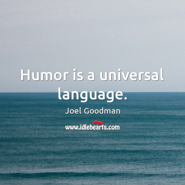 Humor is a universal language. Joel Goodman Picture Quote