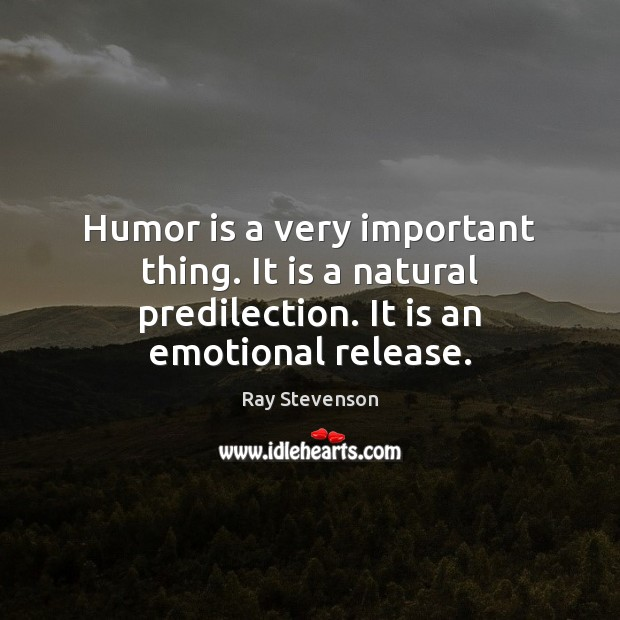 Humor is a very important thing. It is a natural predilection. It is an emotional release. Image