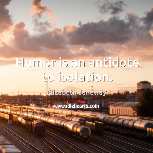Humor is an antidote to isolation. Image