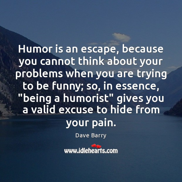 Image, Humor is an escape, because you cannot think about your problems when