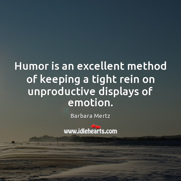 Image, Humor is an excellent method of keeping a tight rein on unproductive displays of emotion.