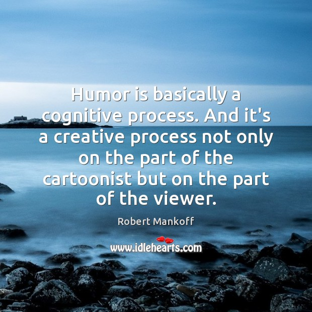 Humor is basically a cognitive process. And it's a creative process not Humor Quotes Image