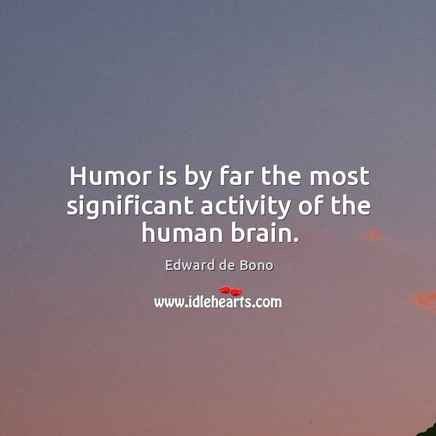 Image, Humor is by far the most significant activity of the human brain.
