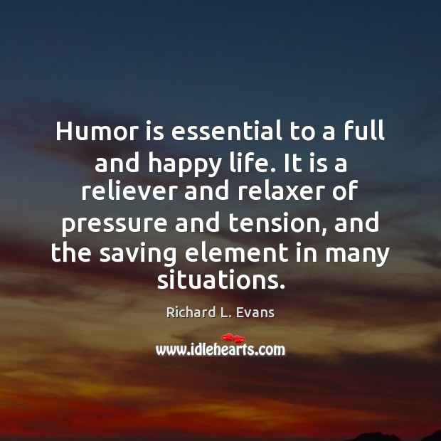 Humor is essential to a full and happy life. It is a Richard L. Evans Picture Quote