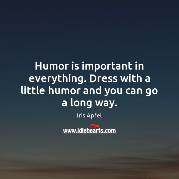 Humor is important in everything. Dress with a little humor and you can go a long way. Image