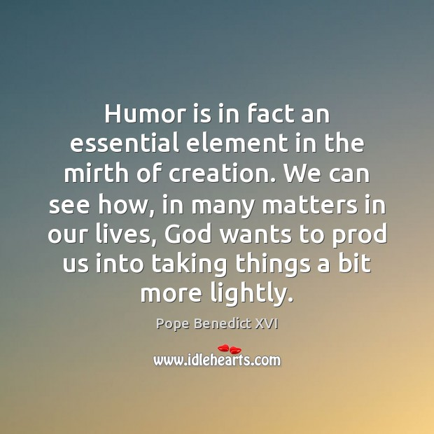Humor is in fact an essential element in the mirth of creation. Humor Quotes Image