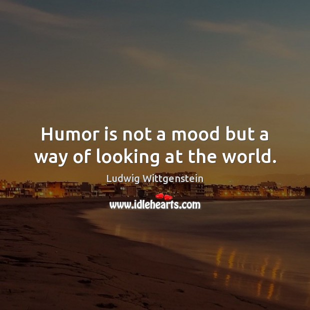 Humor is not a mood but a way of looking at the world. Humor Quotes Image