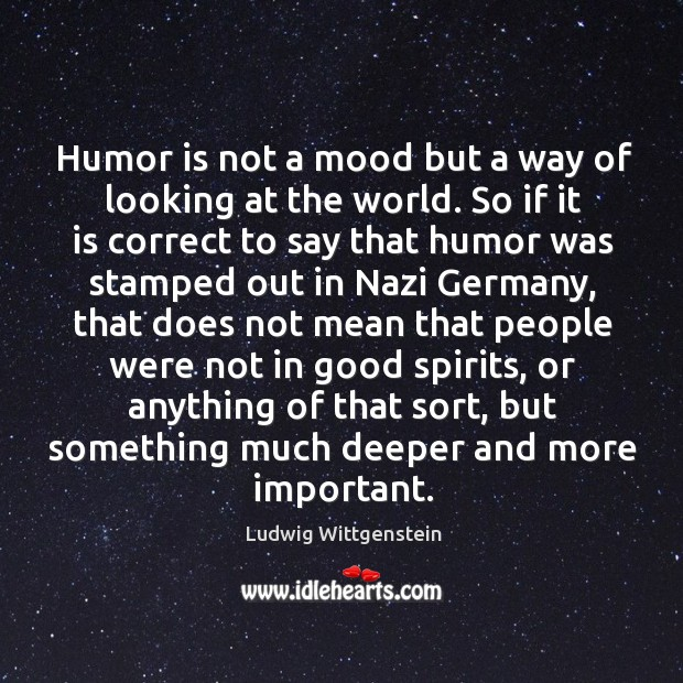 Humor is not a mood but a way of looking at the world. Image