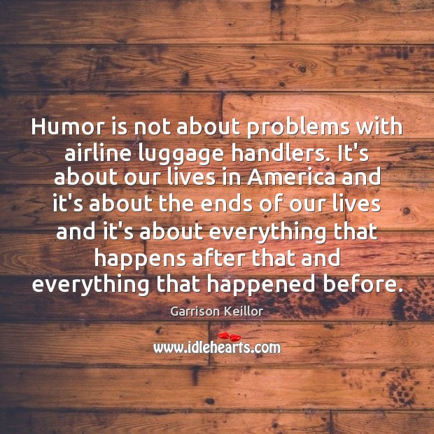 Humor is not about problems with airline luggage handlers. It's about our Humor Quotes Image