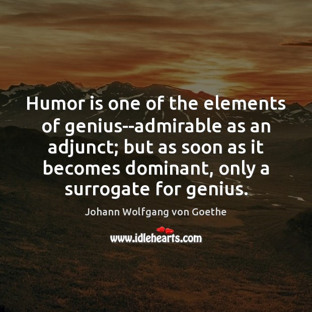 Image, Humor is one of the elements of genius–admirable as an adjunct; but