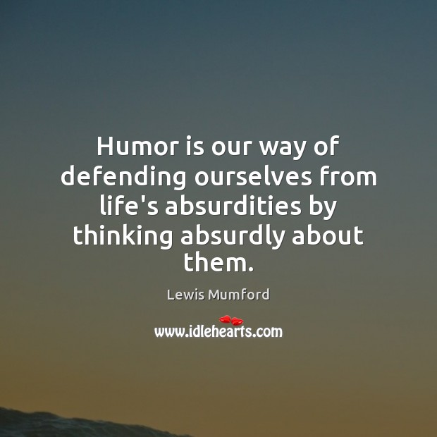 Image, Humor is our way of defending ourselves from life's absurdities by thinking