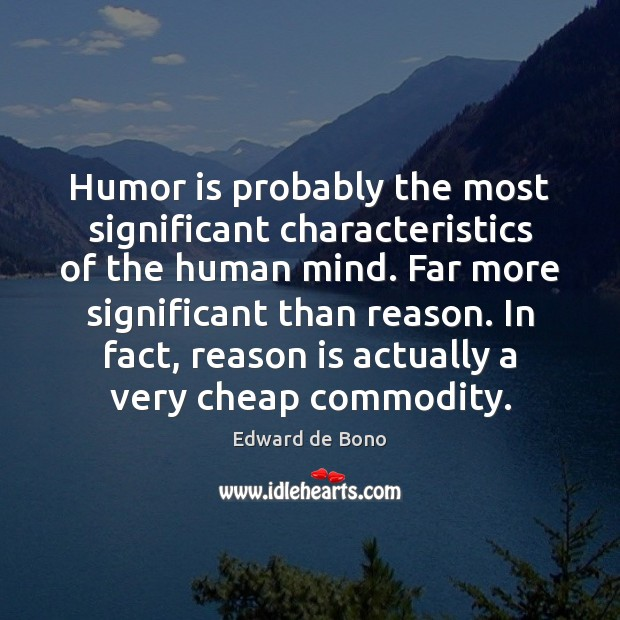Humor is probably the most significant characteristics of the human mind. Far Edward de Bono Picture Quote