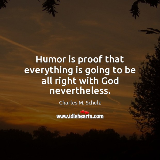 Image, Humor is proof that everything is going to be all right with God nevertheless.