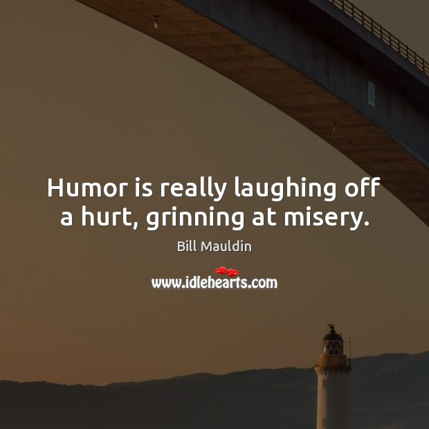 Image, Humor is really laughing off a hurt, grinning at misery.