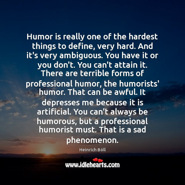 Humor is really one of the hardest things to define, very hard. Humor Quotes Image