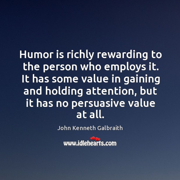 Humor is richly rewarding to the person who employs it. Image