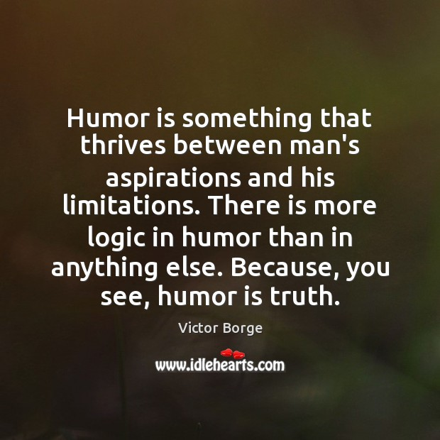 Image, Humor is something that thrives between man's aspirations and his limitations. There