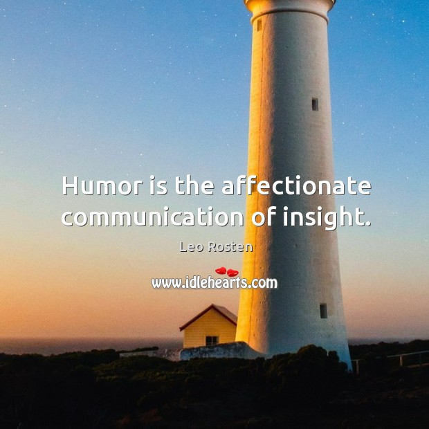 Humor is the affectionate communication of insight. Image