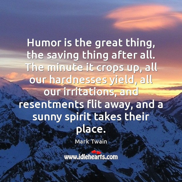 Humor is the great thing, the saving thing after all. The minute Image