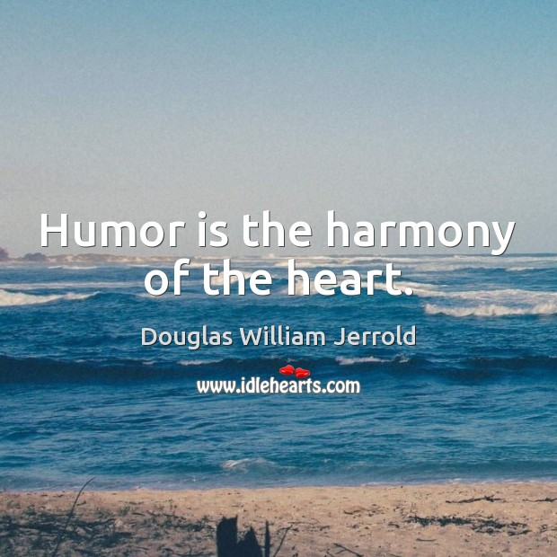 Humor is the harmony of the heart. Humor Quotes Image