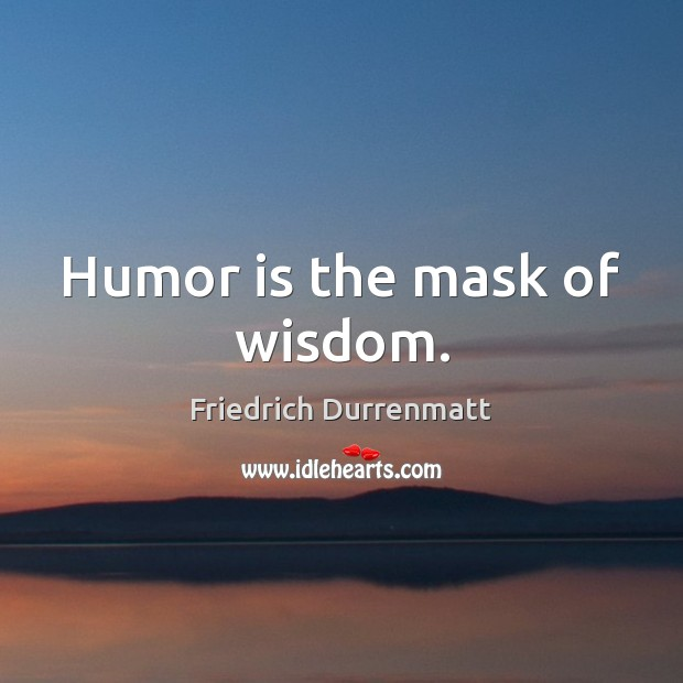 Humor is the mask of wisdom. Friedrich Durrenmatt Picture Quote
