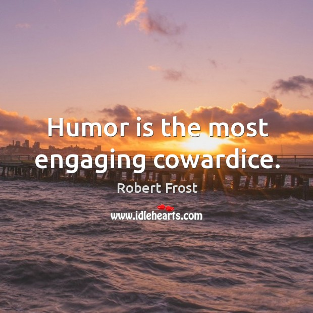 Humor is the most engaging cowardice. Image
