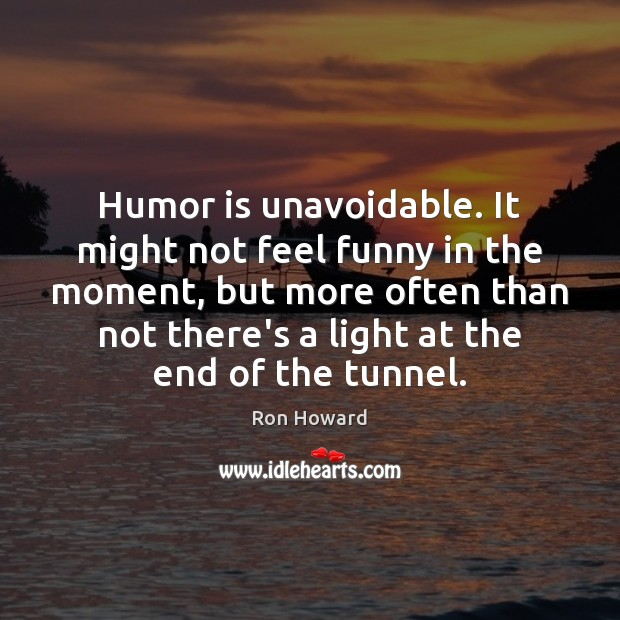Humor is unavoidable. It might not feel funny in the moment, but Humor Quotes Image