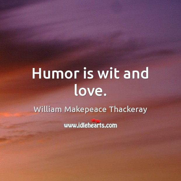 Humor is wit and love. Image