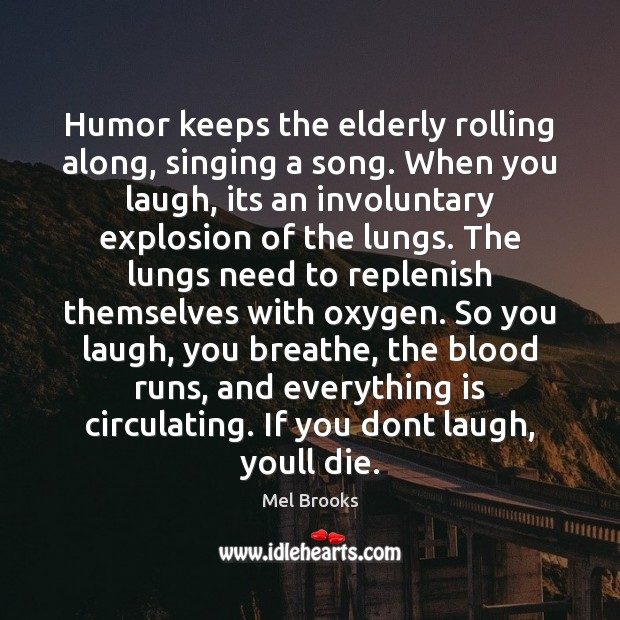 Humor keeps the elderly rolling along, singing a song. When you laugh, Image
