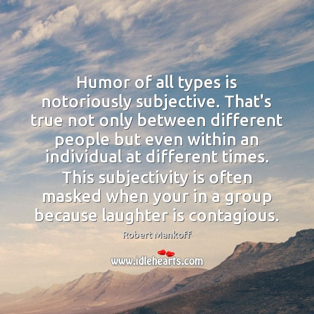 Image, Humor of all types is notoriously subjective. That's true not only between