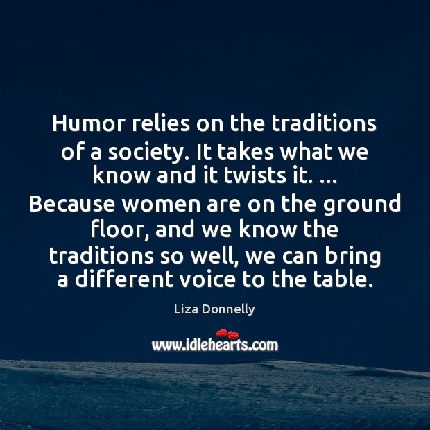 Humor relies on the traditions of a society. It takes what we Image