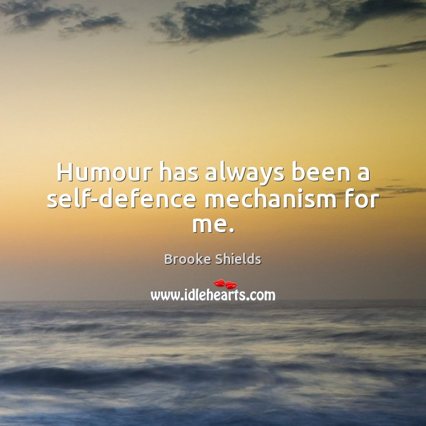Image, Humour has always been a self-defence mechanism for me.