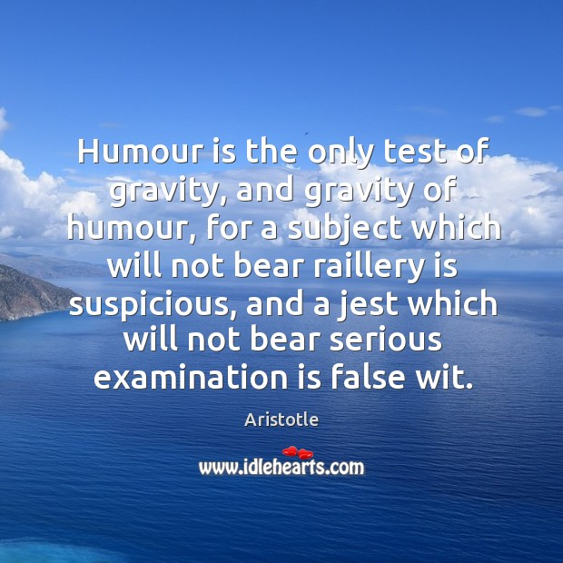 Image, Humour is the only test of gravity, and gravity of humour