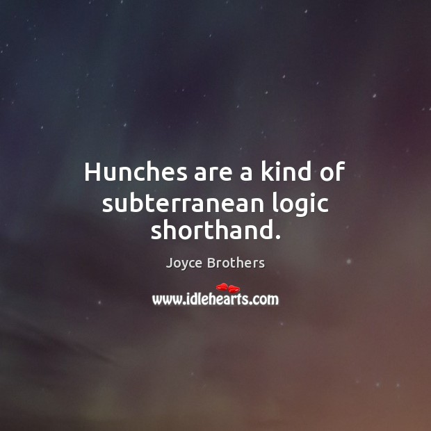 Hunches are a kind of subterranean logic shorthand. Joyce Brothers Picture Quote