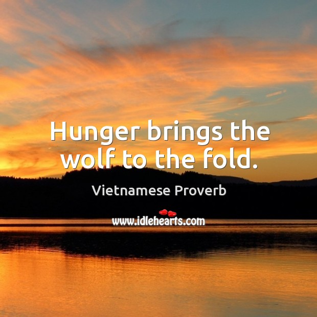 Hunger brings the wolf to the fold. Vietnamese Proverbs Image