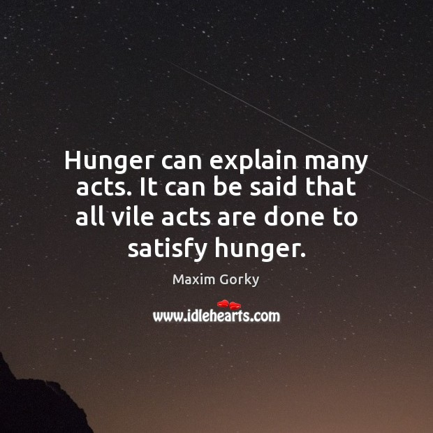 Hunger can explain many acts. It can be said that all vile Image