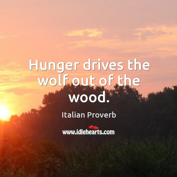 Hunger drives the wolf out of the wood. Image