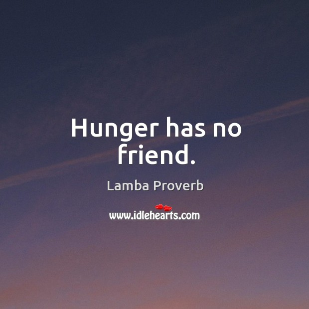 Hunger has no friend. Lamba Proverbs Image