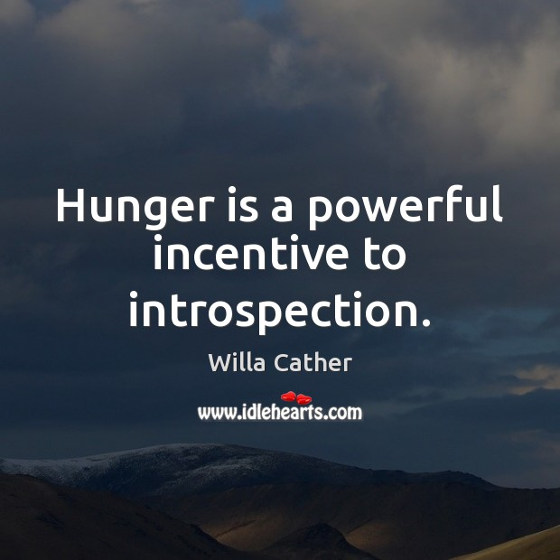 Hunger is a powerful incentive to introspection. Hunger Quotes Image