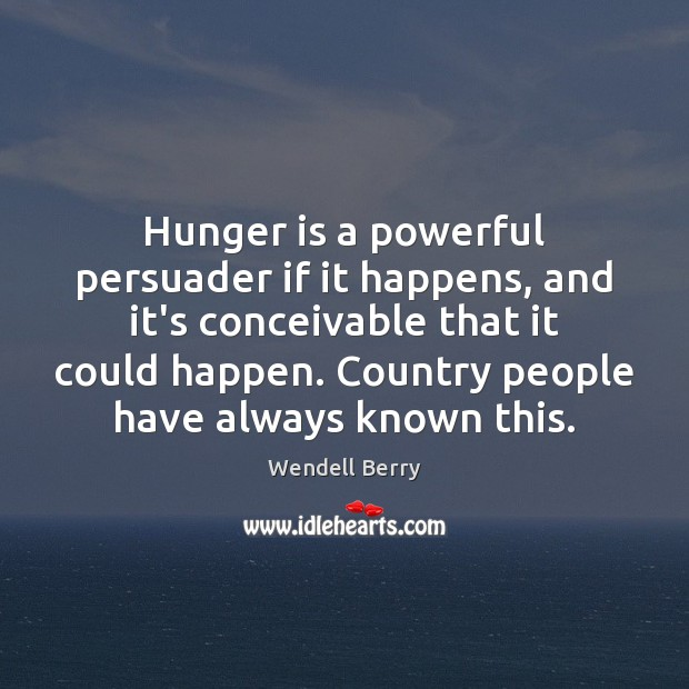 Hunger is a powerful persuader if it happens, and it's conceivable that Hunger Quotes Image